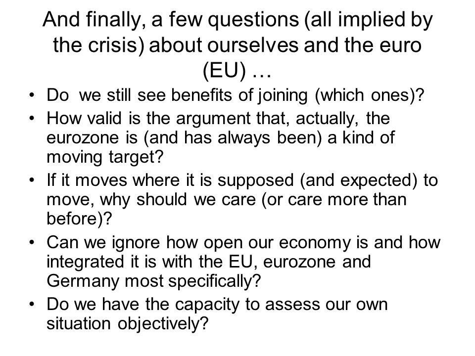 And finally, a few questions (all implied by the crisis) about ourselves and the euro (EU) …