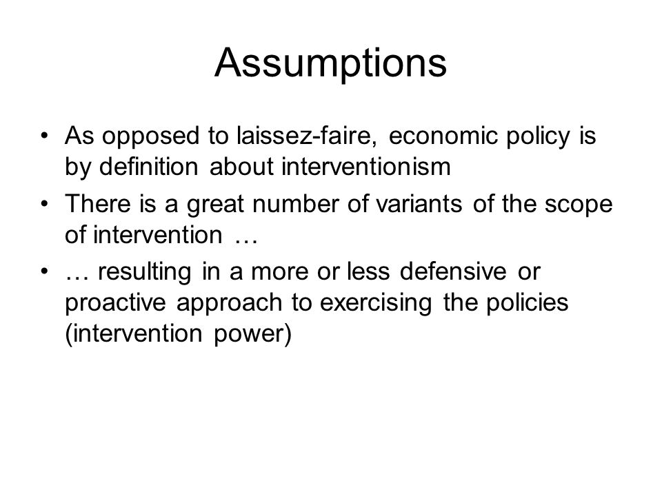 Assumptions As opposed to laissez-faire, economic policy is by definition about interventionism.