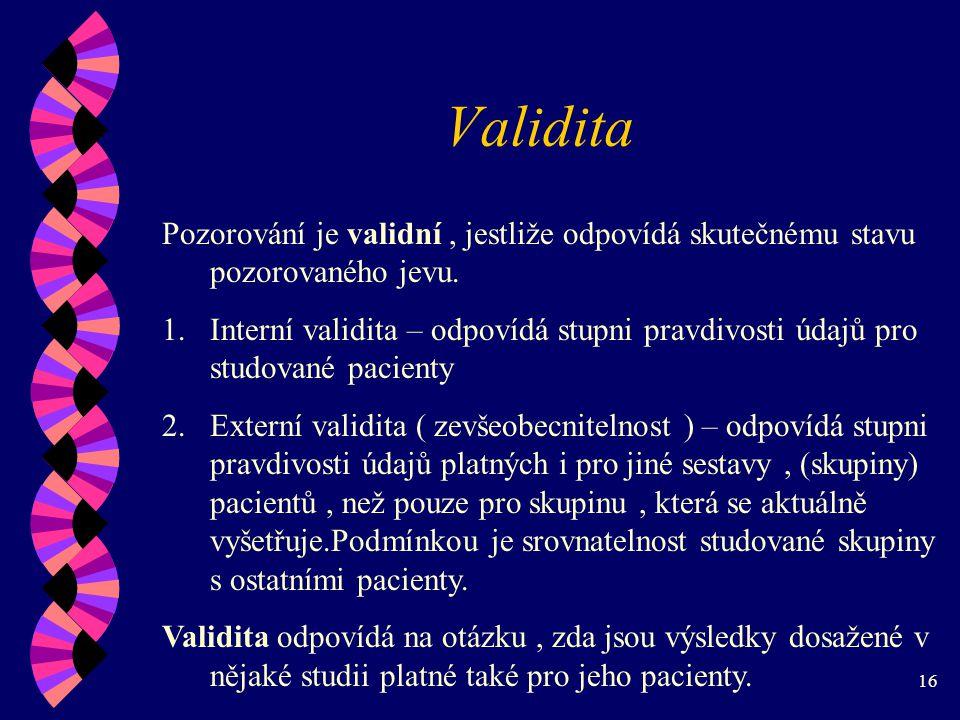 Validita Pozorování je validní , jestliže odpovídá skutečnému stavu pozorovaného jevu.