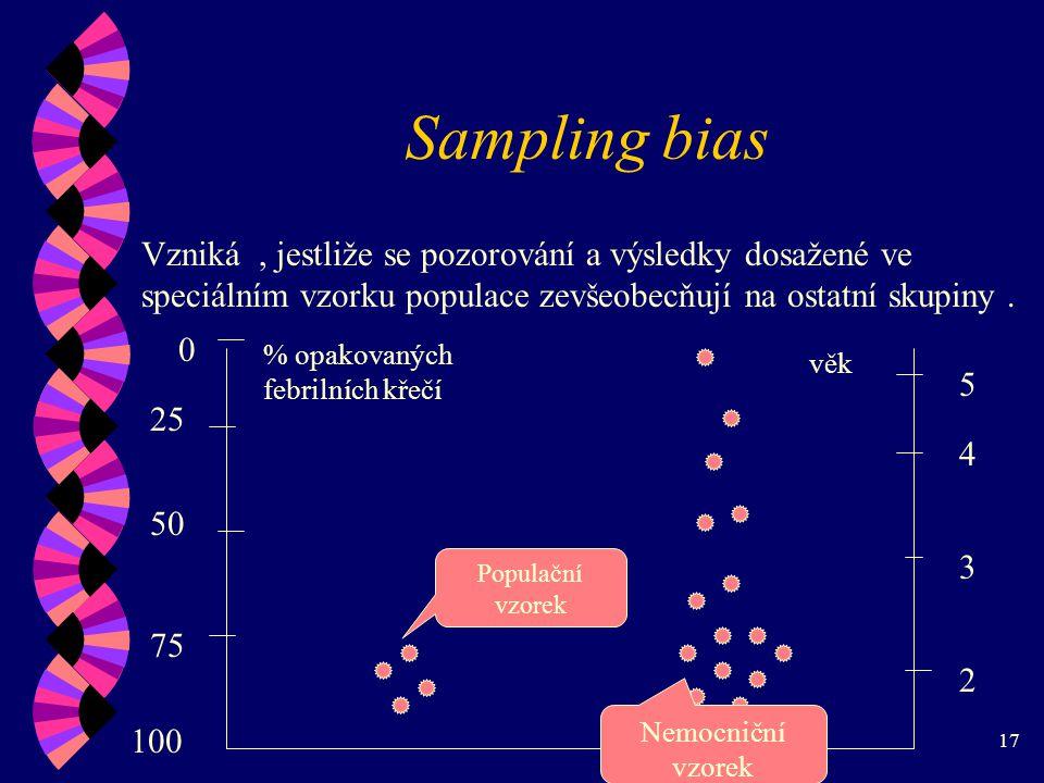 Sampling bias Vzniká , jestliže se pozorování a výsledky dosažené ve speciálním vzorku populace zevšeobecňují na ostatní skupiny .
