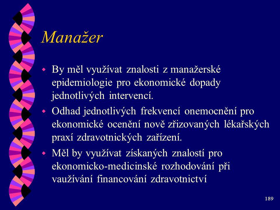 Manažer By měl využívat znalosti z manažerské epidemiologie pro ekonomické dopady jednotlivých intervencí.