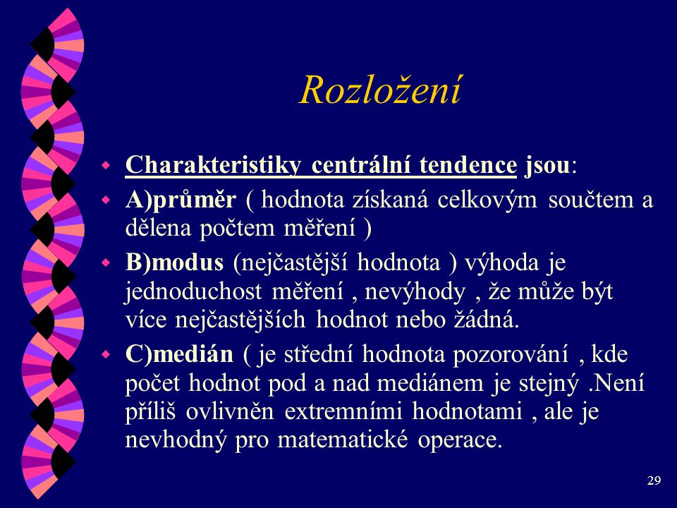 Rozložení Charakteristiky centrální tendence jsou:
