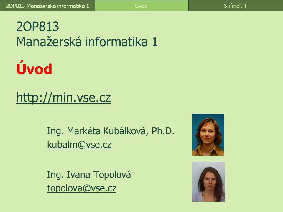 2OP813 Manažerská informatika 1 Úvod http://min.vse.cz
