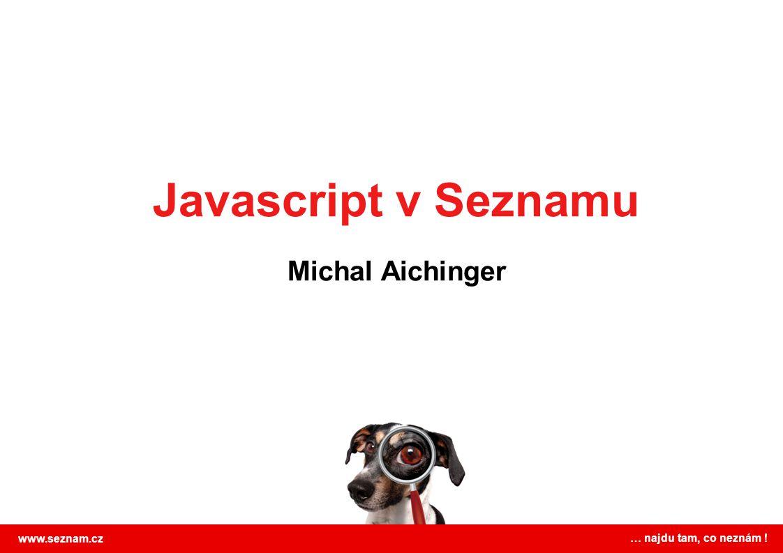 Javascript v Seznamu Michal Aichinger www.seznam.cz
