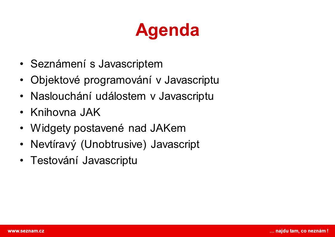 Agenda Seznámení s Javascriptem Objektové programování v Javascriptu