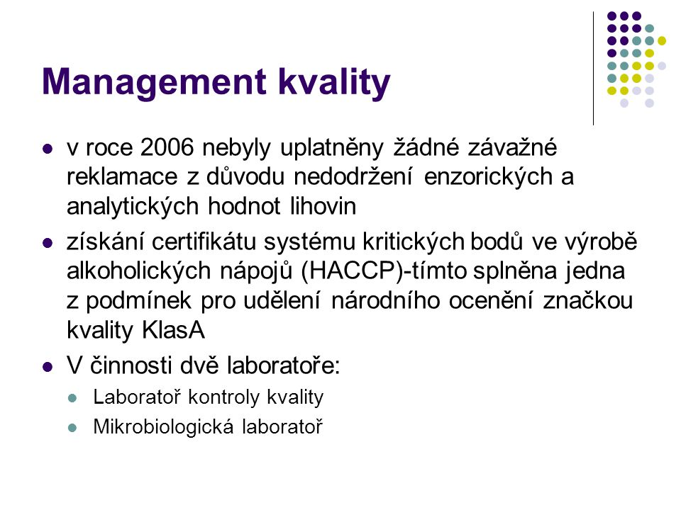 Management kvality v roce 2006 nebyly uplatněny žádné závažné reklamace z důvodu nedodržení enzorických a analytických hodnot lihovin.
