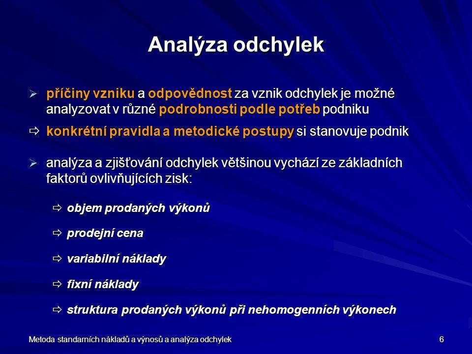 Analýza odchylek příčiny vzniku a odpovědnost za vznik odchylek je možné analyzovat v různé podrobnosti podle potřeb podniku.