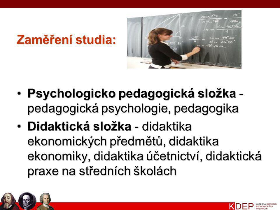 Zaměření studia: Psychologicko pedagogická složka - pedagogická psychologie, pedagogika.