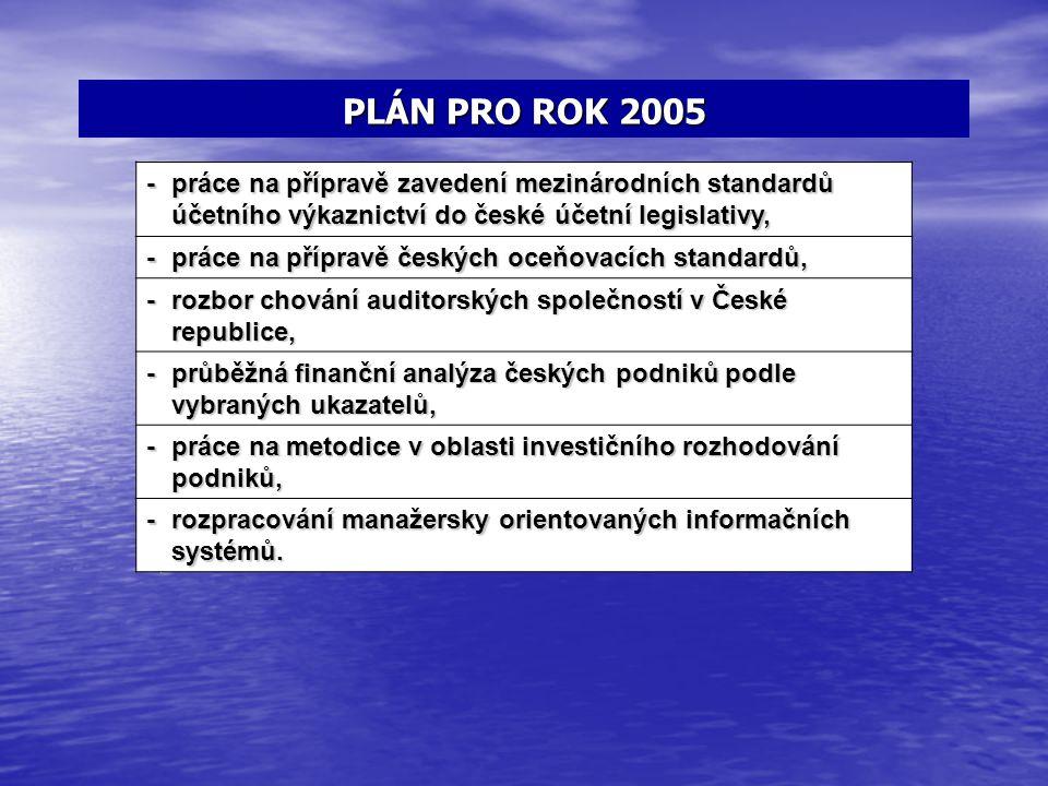 PLÁN PRO ROK 2005 - práce na přípravě zavedení mezinárodních standardů účetního výkaznictví do české účetní legislativy,