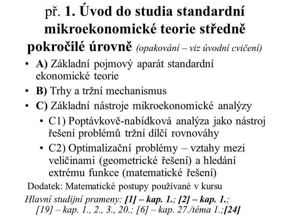 př. 1. Úvod do studia standardní mikroekonomické teorie středně pokročilé úrovně (opakování – viz úvodní cvičení)