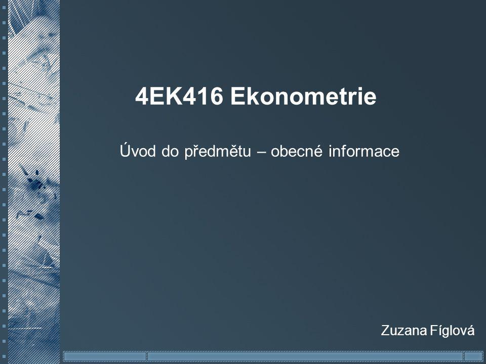 4EK416 Ekonometrie Úvod do předmětu – obecné informace