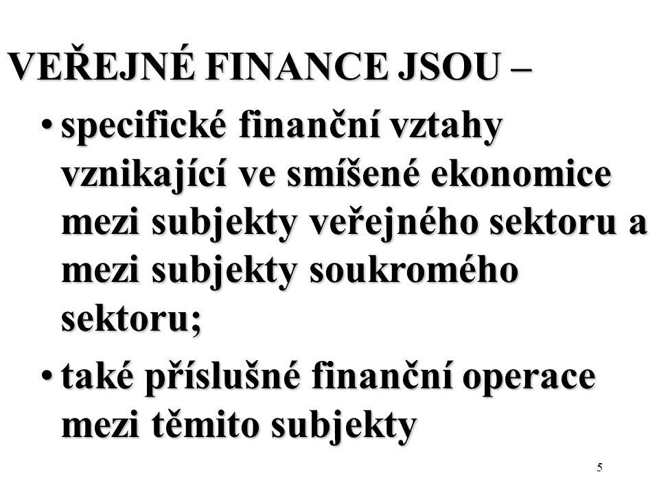 VEŘEJNÉ FINANCE JSOU – specifické finanční vztahy vznikající ve smíšené ekonomice mezi subjekty veřejného sektoru a mezi subjekty soukromého sektoru;