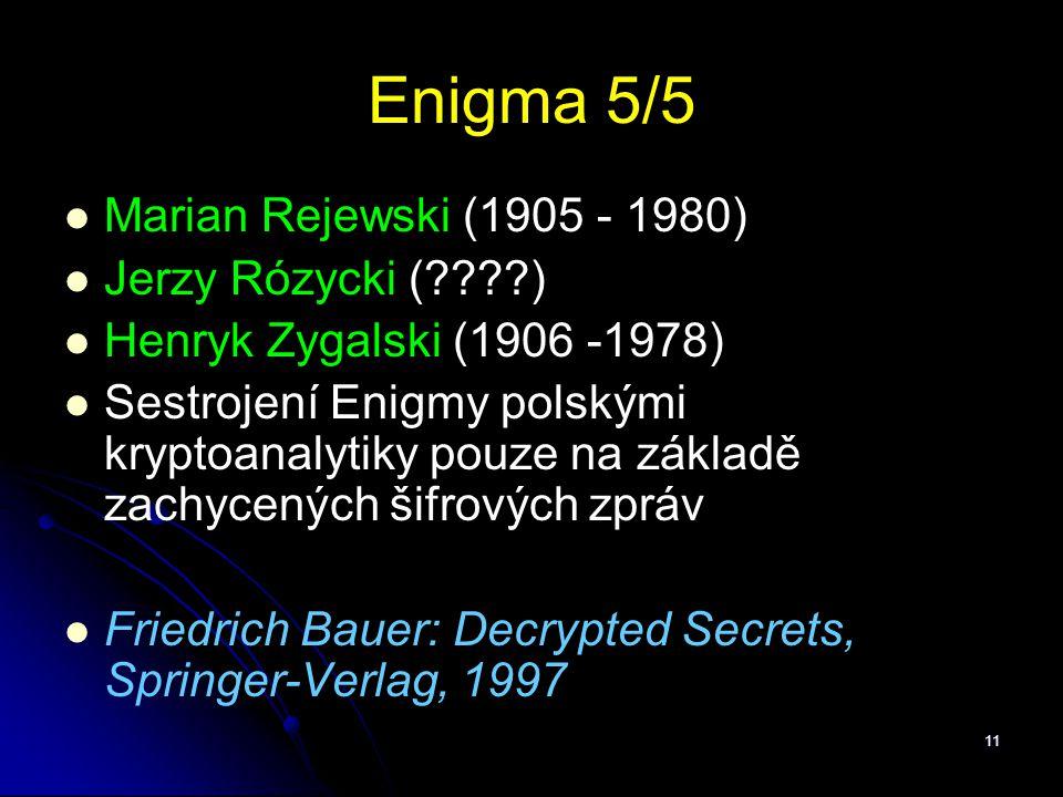 Enigma 5/5 Marian Rejewski (1905 - 1980) Jerzy Rózycki ( )