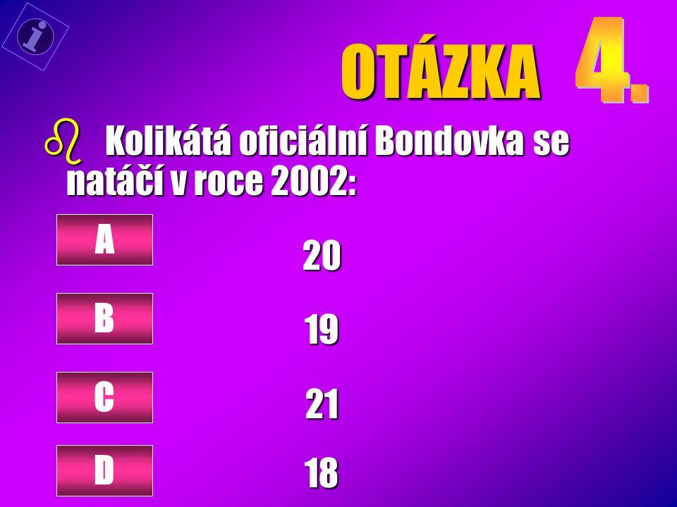 OTÁZKA Kolikátá oficiální Bondovka se natáčí v roce 2002: 20 19 A 21