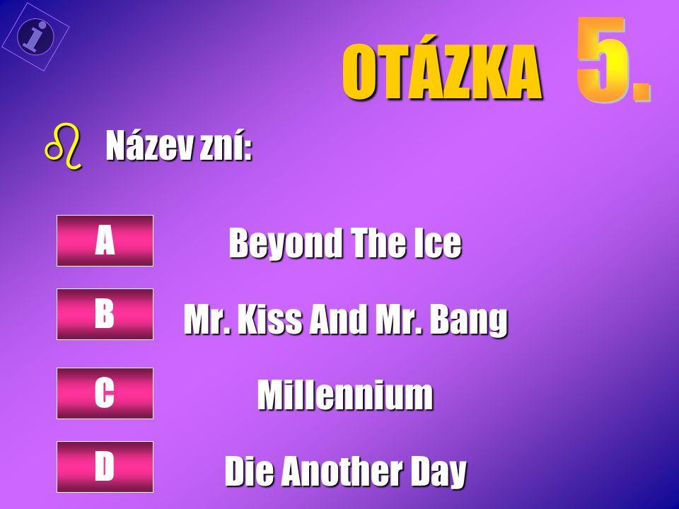 OTÁZKA Název zní: Beyond The Ice Mr. Kiss And Mr. Bang A Millennium