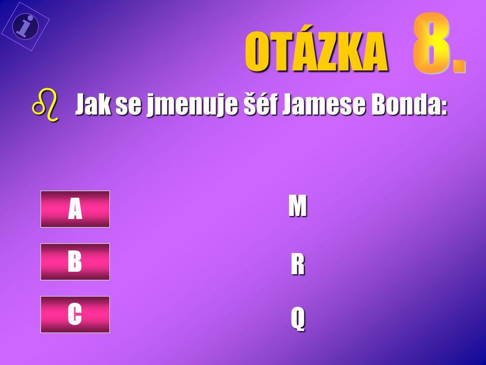 OTÁZKA 8. Jak se jmenuje šéf Jamese Bonda: M R Q A B C
