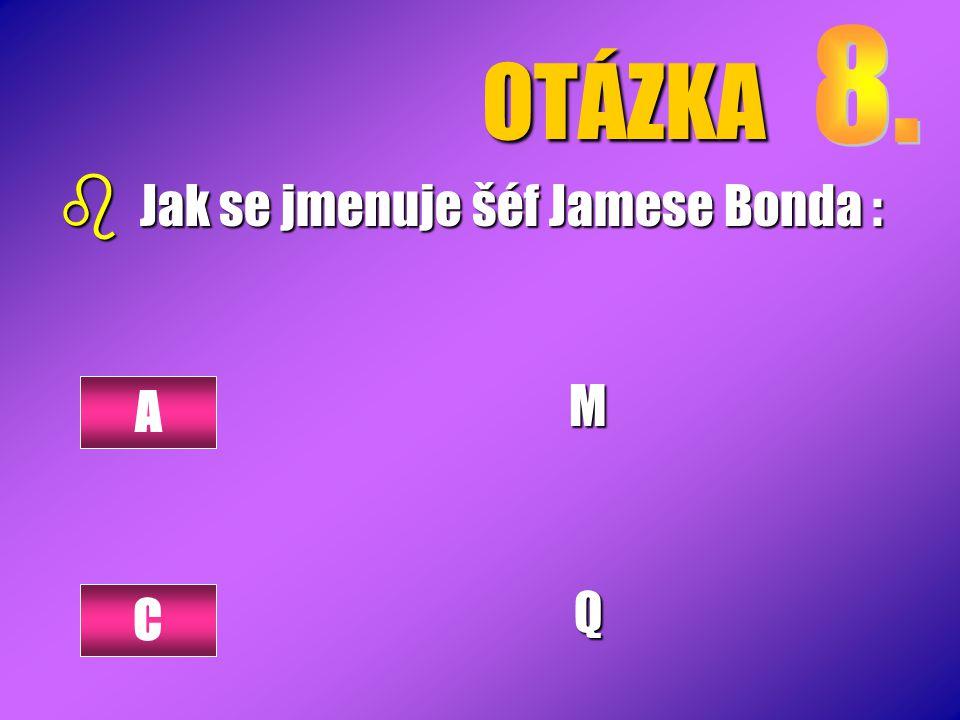 OTÁZKA 8. Jak se jmenuje šéf Jamese Bonda : M Q A C