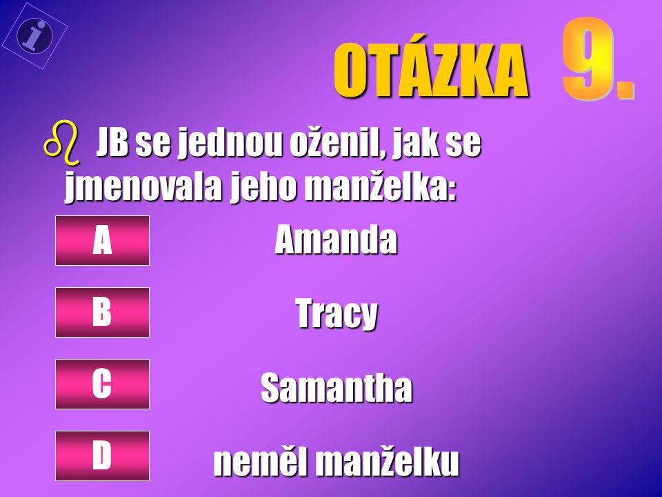 OTÁZKA JB se jednou oženil, jak se jmenovala jeho manželka: Amanda