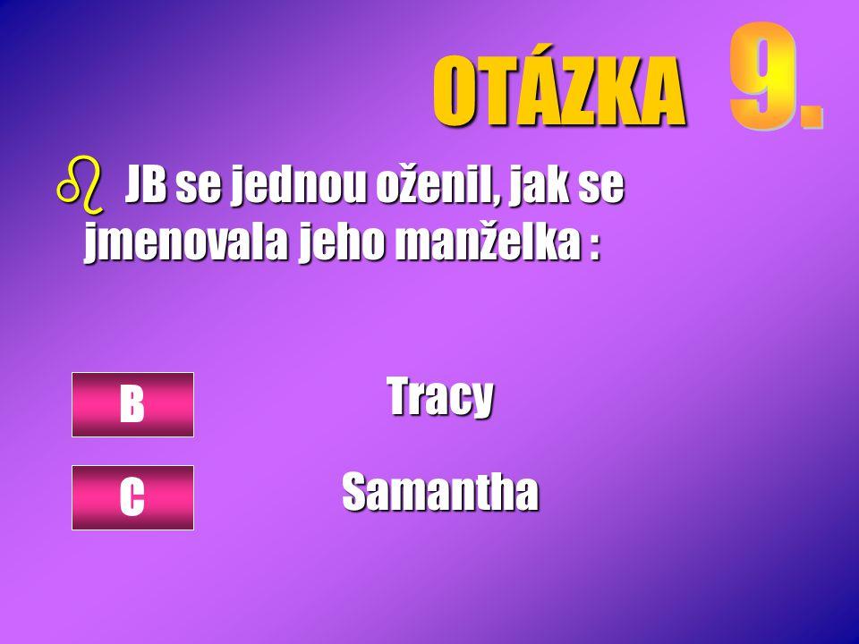OTÁZKA JB se jednou oženil, jak se jmenovala jeho manželka : Tracy
