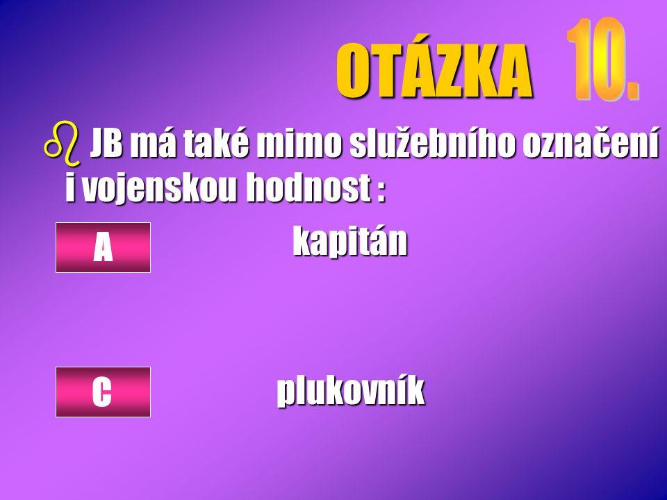 OTÁZKA JB má také mimo služebního označení i vojenskou hodnost :