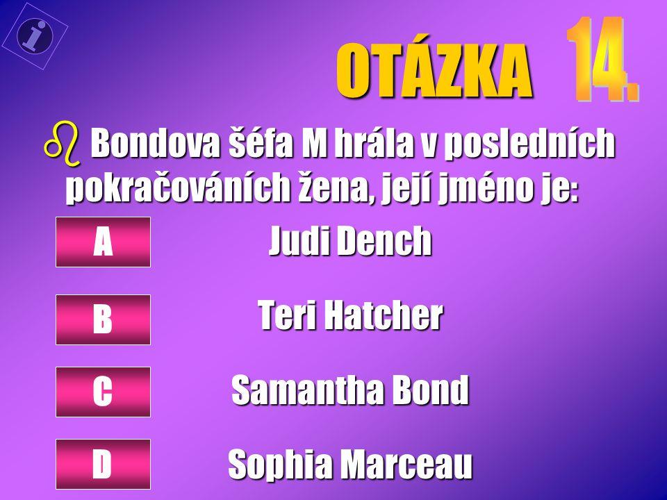 OTÁZKA 14. Bondova šéfa M hrála v posledních pokračováních žena, její jméno je: Judi Dench. Teri Hatcher.