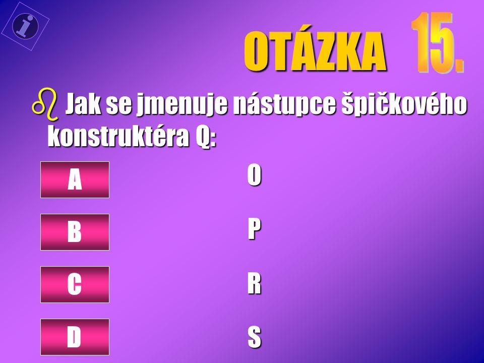OTÁZKA Jak se jmenuje nástupce špičkového konstruktéra Q: O P A R S B