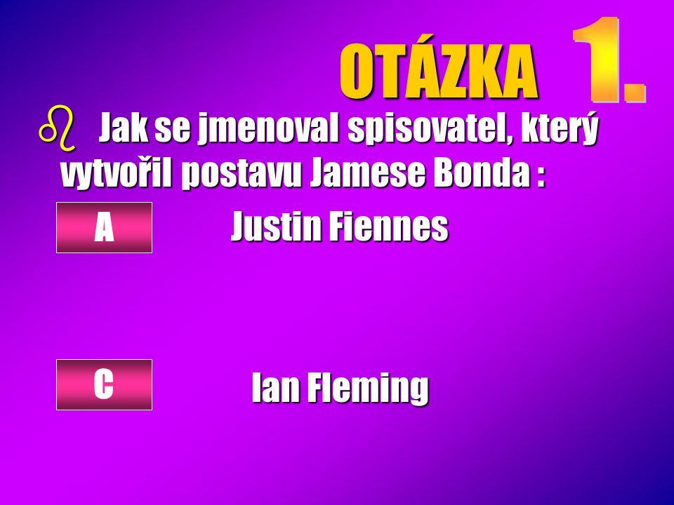 OTÁZKA 1. Jak se jmenoval spisovatel, který vytvořil postavu Jamese Bonda : Justin Fiennes. Ian Fleming.