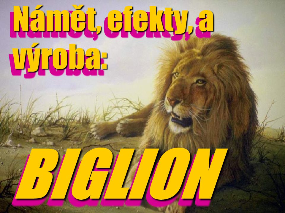 Námět, efekty, a výroba: BIGLION