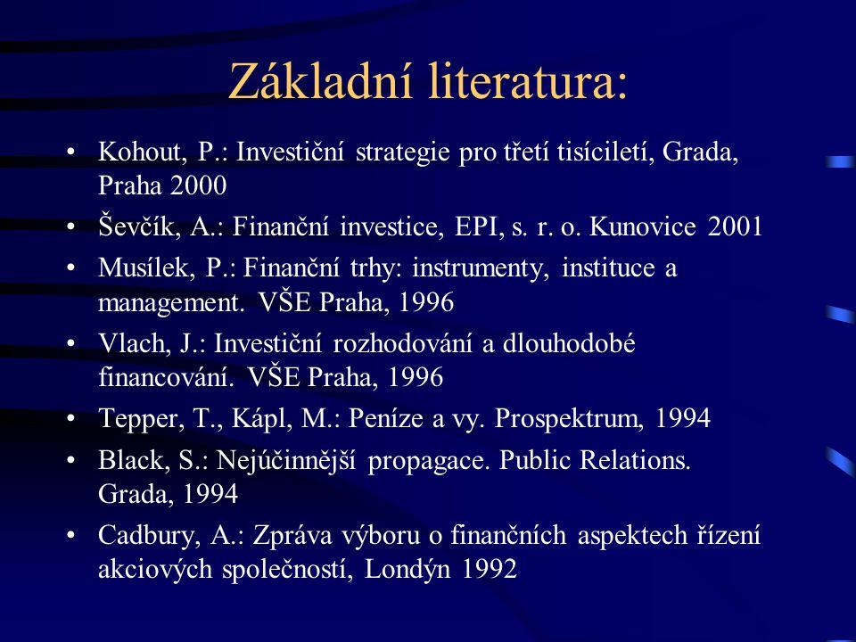 Základní literatura: Kohout, P.: Investiční strategie pro třetí tisíciletí, Grada, Praha 2000.