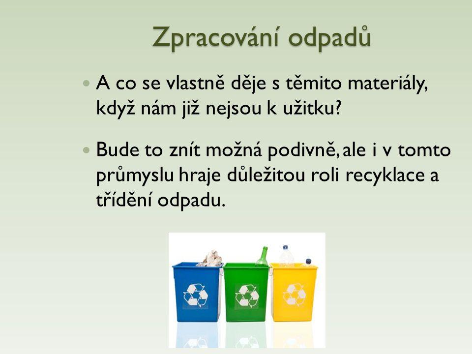 Zpracování odpadů A co se vlastně děje s těmito materiály, když nám již nejsou k užitku