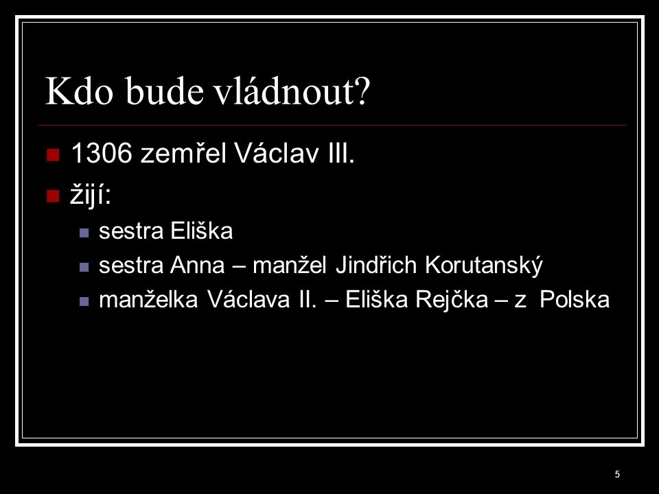 Kdo bude vládnout 1306 zemřel Václav III. žijí: sestra Eliška
