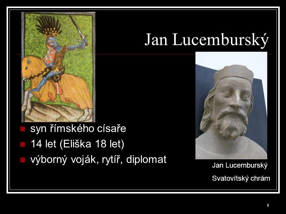 Jan Lucemburský syn římského císaře 14 let (Eliška 18 let)