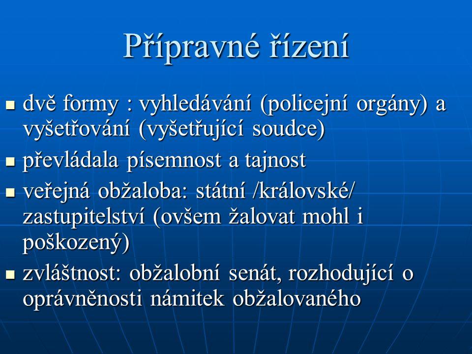 Přípravné řízení dvě formy : vyhledávání (policejní orgány) a vyšetřování (vyšetřující soudce) převládala písemnost a tajnost.