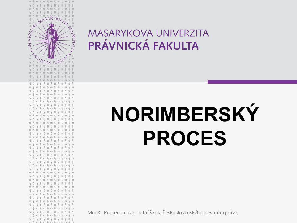 NORIMBERSKÝ PROCES Mgr.K. Přepechalová - letní škola československého trestního práva