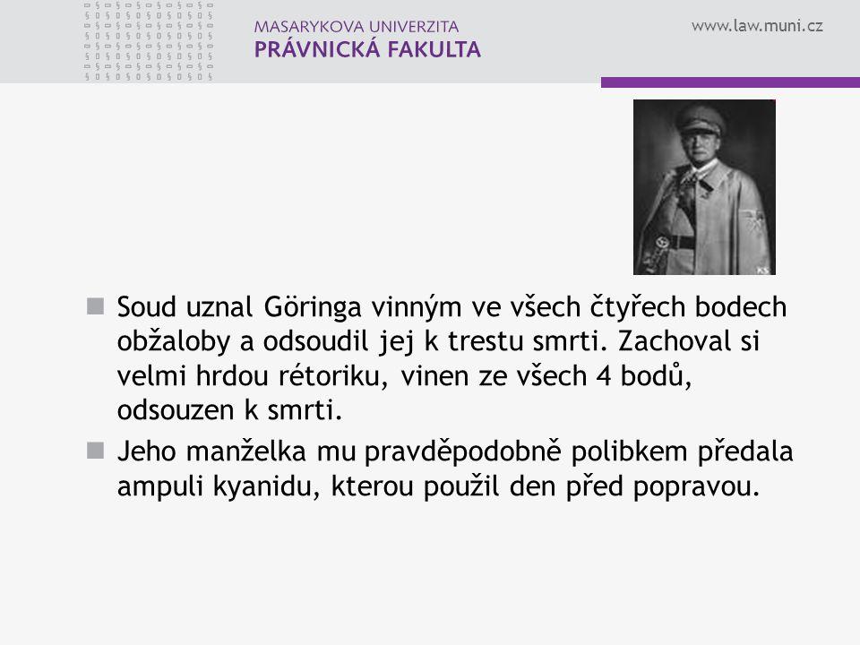 Soud uznal Göringa vinným ve všech čtyřech bodech obžaloby a odsoudil jej k trestu smrti. Zachoval si velmi hrdou rétoriku, vinen ze všech 4 bodů, odsouzen k smrti.