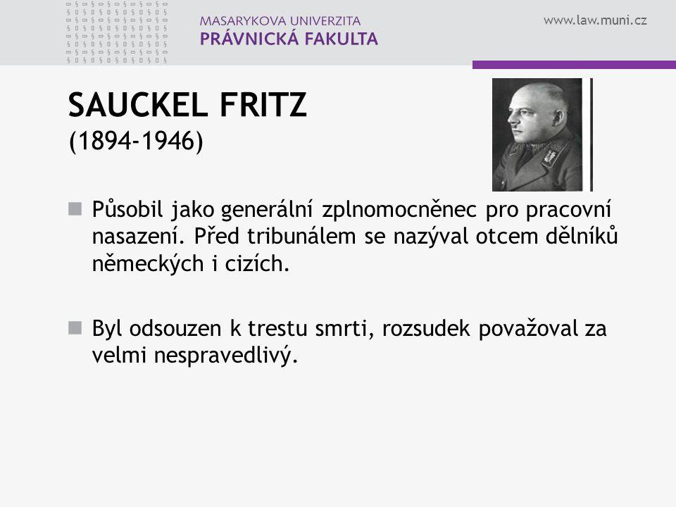 SAUCKEL FRITZ (1894-1946) Působil jako generální zplnomocněnec pro pracovní nasazení. Před tribunálem se nazýval otcem dělníků německých i cizích.