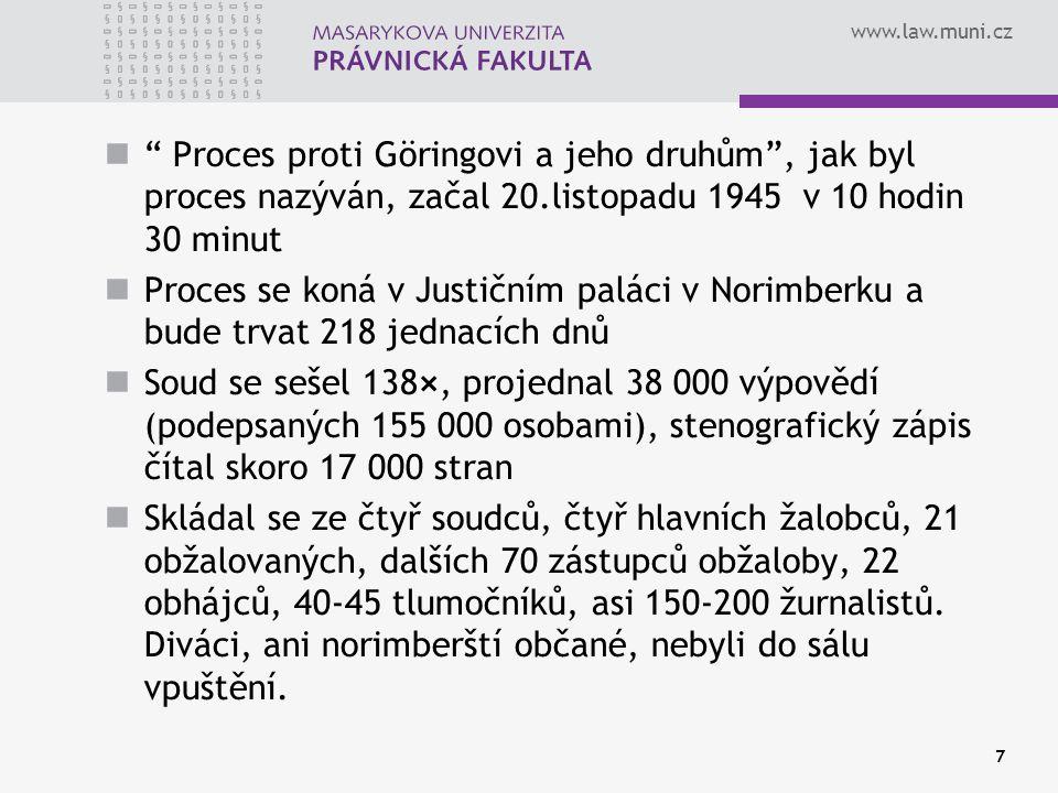 Proces proti Göringovi a jeho druhům , jak byl proces nazýván, začal 20.listopadu 1945 v 10 hodin 30 minut