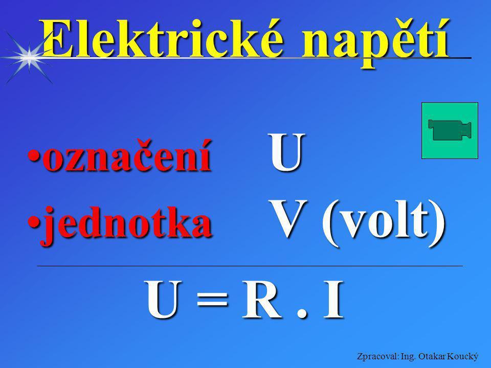 Elektrické napětí označení U jednotka V (volt) U = R . I
