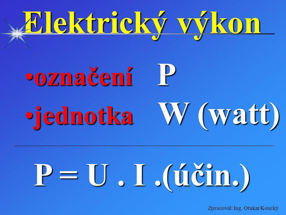 Elektrický výkon označení P jednotka W (watt) P = U . I .(účin.)
