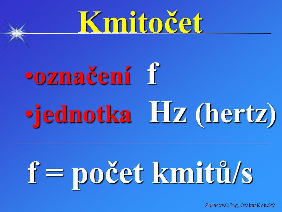 Kmitočet označení f jednotka Hz (hertz) f = počet kmitů/s
