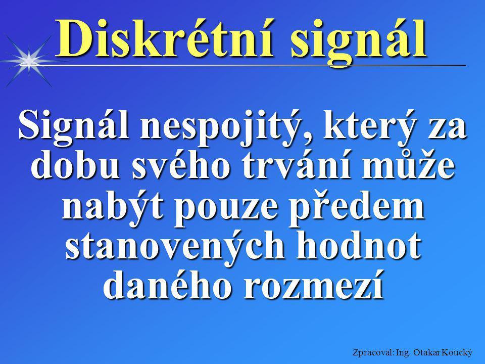 Diskrétní signál Signál nespojitý, který za dobu svého trvání může nabýt pouze předem stanovených hodnot daného rozmezí.