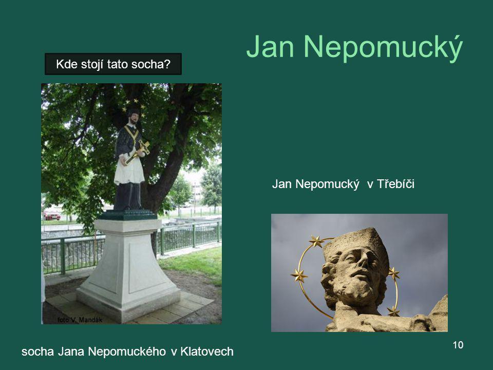 Jan Nepomucký Kde stojí tato socha Jan Nepomucký v Třebíči
