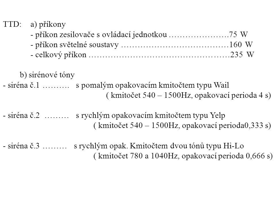TTD: a) příkony - příkon zesilovače s ovládací jednotkou ………………….75 W. - příkon světelné soustavy …………………………………160 W.