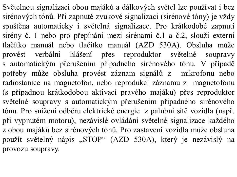 Světelnou signalizaci obou majáků a dálkových světel lze používat i bez sirénových tónů.