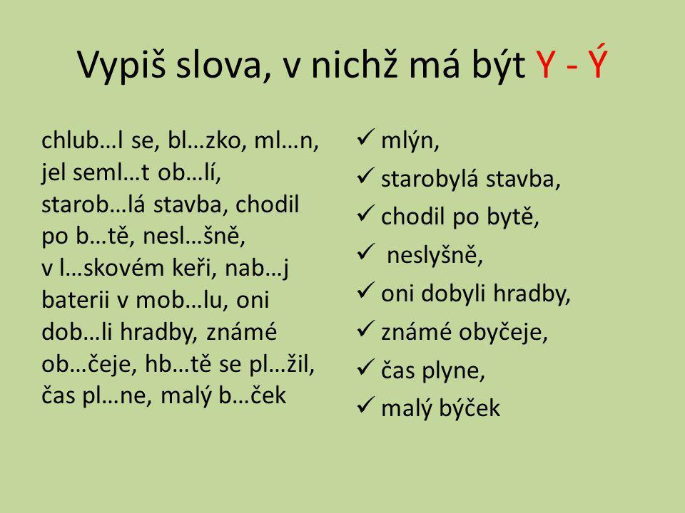 Vypiš slova, v nichž má být Y - Ý