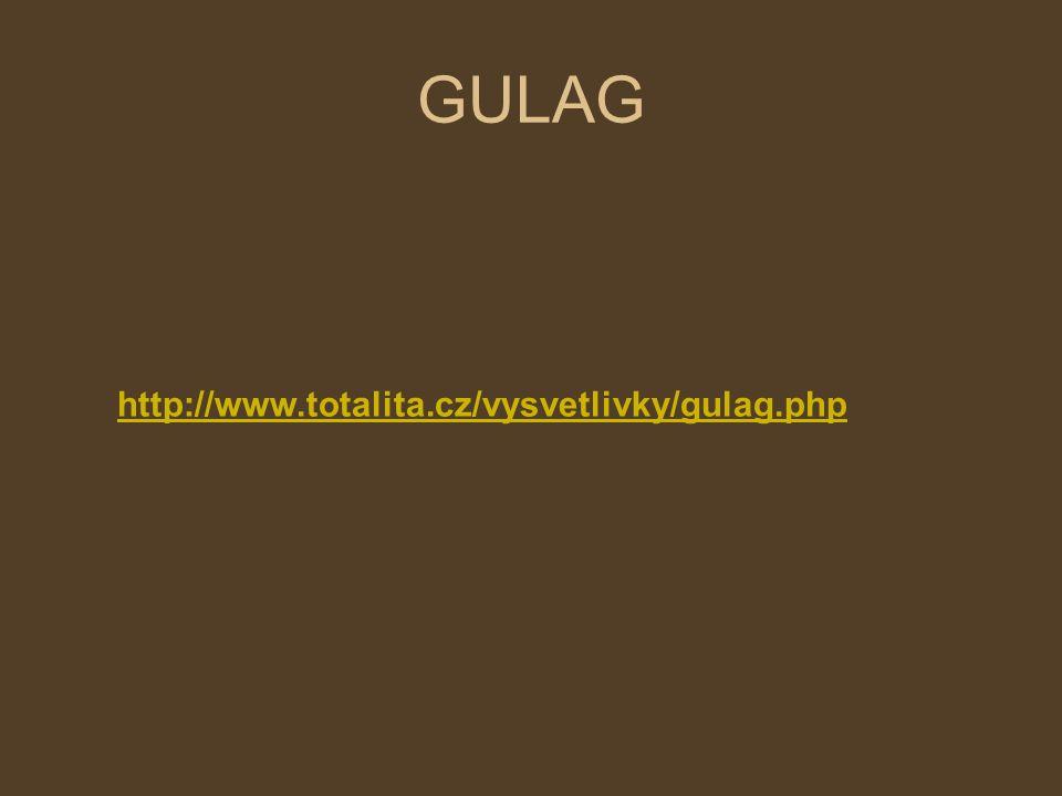 GULAG http://www.totalita.cz/vysvetlivky/gulag.php