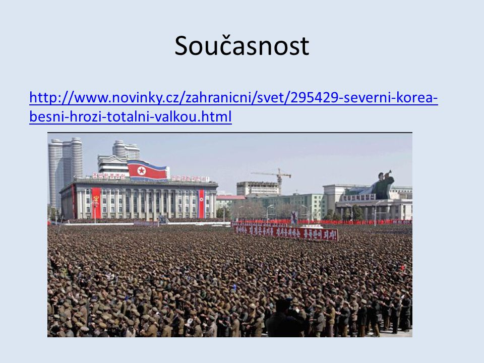 Současnost http://www.novinky.cz/zahranicni/svet/295429-severni-korea-besni-hrozi-totalni-valkou.html.
