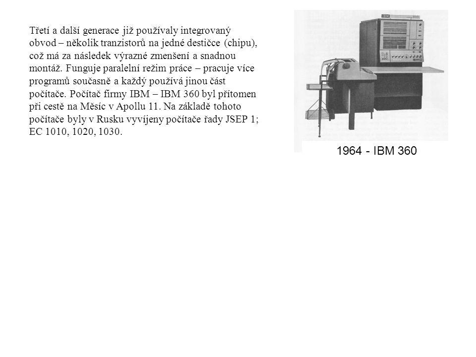 Třetí a další generace již používaly integrovaný obvod – několik tranzistorů na jedné destičce (chipu), což má za následek výrazné zmenšení a snadnou montáž. Funguje paralelní režim práce – pracuje více programů současně a každý používá jinou část počítače. Počítač firmy IBM – IBM 360 byl přítomen při cestě na Měsíc v Apollu 11. Na základě tohoto počítače byly v Rusku vyvíjeny počítače řady JSEP 1; EC 1010, 1020, 1030.