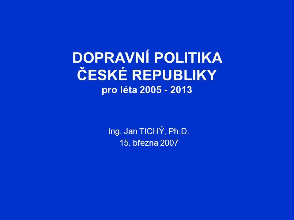 DOPRAVNÍ POLITIKA ČESKÉ REPUBLIKY pro léta 2005 - 2013