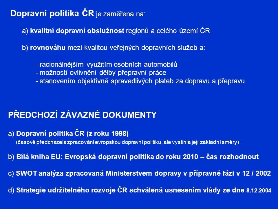 Dopravní politika ČR je zaměřena na: a) kvalitní dopravní obslužnost regionů a celého území ČR b) rovnováhu mezi kvalitou veřejných dopravních služeb a: - racionálnějším využitím osobních automobilů - možností ovlivnění dělby přepravní práce - stanovením objektivně spravedlivých plateb za dopravu a přepravu